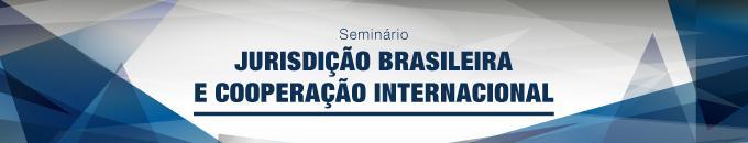 Jurisdição Brasileira e Cooperação Internacional será tema de seminário em Brasília (imagem 1)