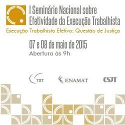 Judiciário do Trabalho promove I Seminário Nacional sobre Efetividade da Execução Trabalhista (imagem 1)