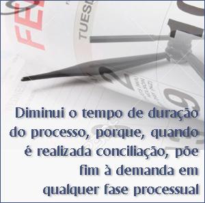 Diminui o tempo de duração do processo, porque, quando é realizada a conciliação, põe fim a demanda em qualquer fase processual.